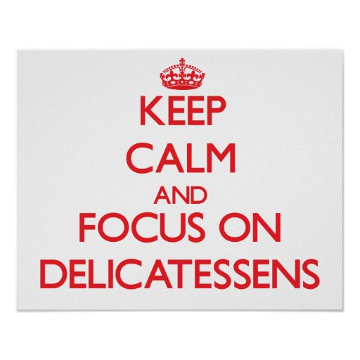 Keep Calm and focus on Delicatessens Posters