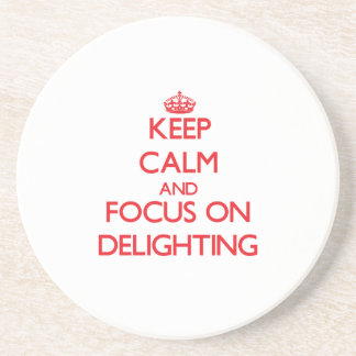 Keep Calm and focus on Delighting Drink Coasters