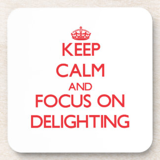 Keep Calm and focus on Delighting Coasters