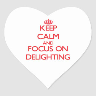 Keep Calm and focus on Delighting Heart Stickers