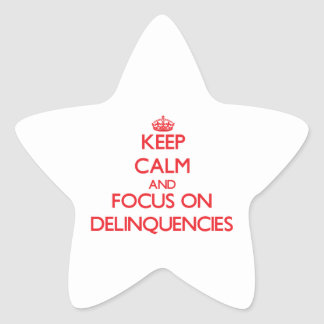Keep Calm and focus on Delinquencies Star Sticker