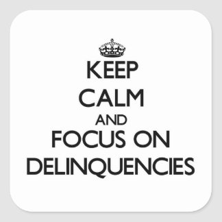 Keep Calm and focus on Delinquencies Square Sticker