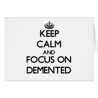 Keep Calm and focus on Demented Stationery Note Card