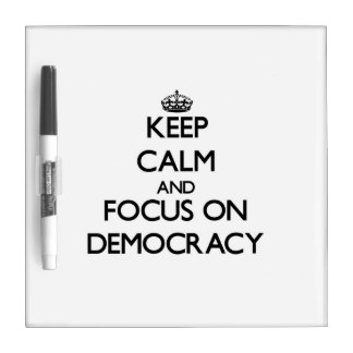 Keep Calm and focus on Democracy Dry Erase Whiteboards