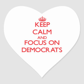 Keep Calm and focus on Democrats Heart Sticker