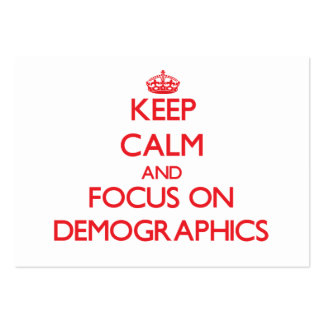 Keep Calm and focus on Demographics Business Cards