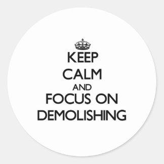 Keep Calm and focus on Demolishing Classic Round Sticker