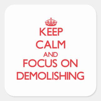 Keep Calm and focus on Demolishing Square Sticker