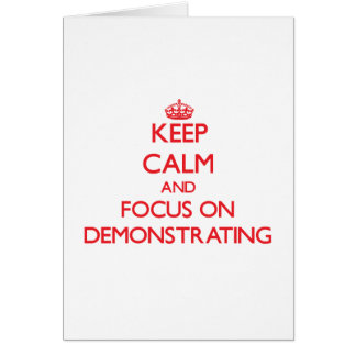 Keep Calm and focus on Demonstrating Greeting Card