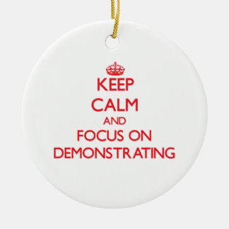 Keep Calm and focus on Demonstrating Christmas Ornament