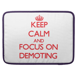 Keep Calm and focus on Demoting Sleeve For MacBook Pro
