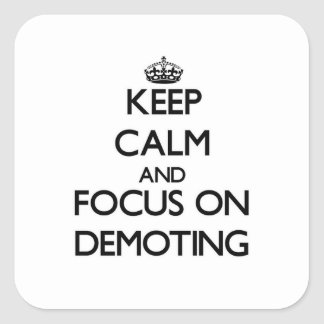 Keep Calm and focus on Demoting Square Sticker