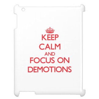Keep Calm and focus on Demotions Case For The iPad