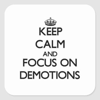 Keep Calm and focus on Demotions Sticker