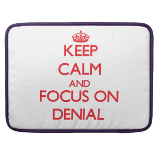 Keep Calm and focus on Denial MacBook Pro Sleeve