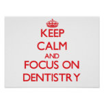 Keep Calm and focus on Dentistry Poster