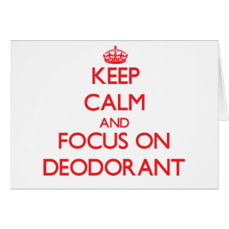 Keep Calm and focus on Deodorant Greeting Card