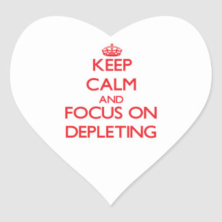 Keep Calm and focus on Depleting Sticker