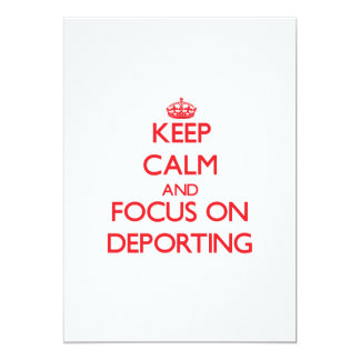 Keep Calm and focus on Deporting 5x7 Paper Invitation Card
