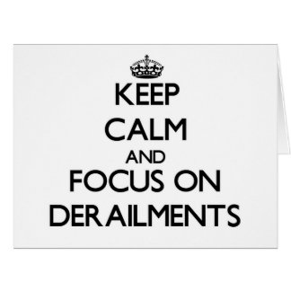 Keep Calm and focus on Derailments Large Greeting Card