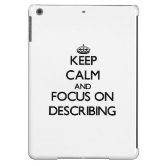 Keep Calm and focus on Describing Cover For iPad Air