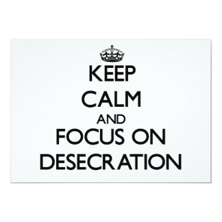 Keep Calm and focus on Desecration 5x7 Paper Invitation Card