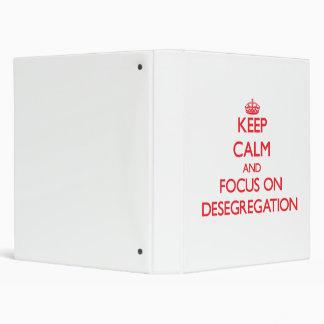 Keep Calm and focus on Desegregation 3 Ring Binder