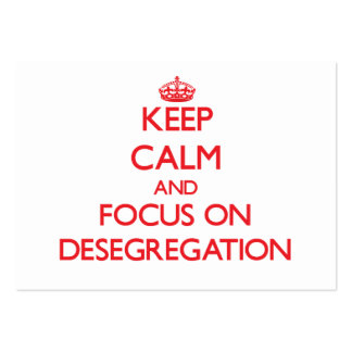Keep Calm and focus on Desegregation Business Card