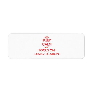 Keep Calm and focus on Desegregation Return Address Label