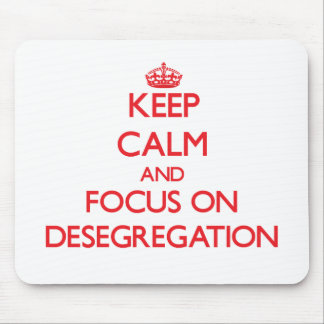 Keep Calm and focus on Desegregation Mouse Pads
