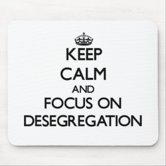 Keep Calm and focus on Desegregation Mousepad