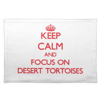 Keep calm and focus on Desert Tortoises Place Mats