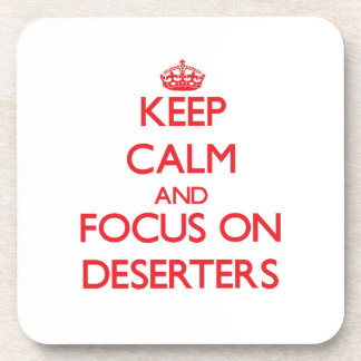 Keep Calm and focus on Deserters Coasters