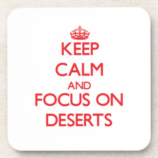 Keep Calm and focus on Deserts Drink Coaster