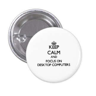 Keep Calm and focus on Desktop Computers Pinback Buttons