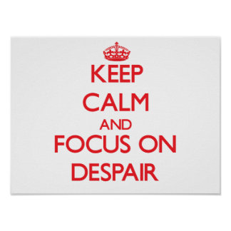 Keep Calm and focus on Despair Posters
