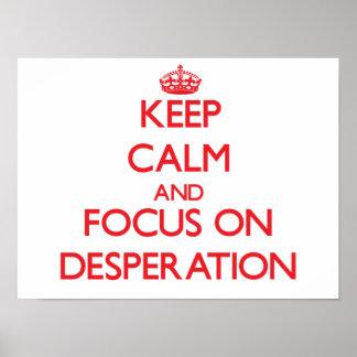 Keep Calm and focus on Desperation Print
