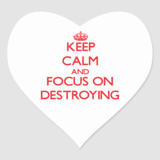 Keep Calm and focus on Destroying Stickers