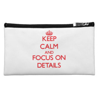 Keep Calm and focus on Details Cosmetic Bag