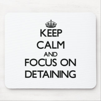 Keep Calm and focus on Detaining Mouse Pad