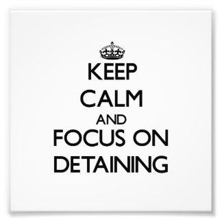 Keep Calm and focus on Detaining Photo
