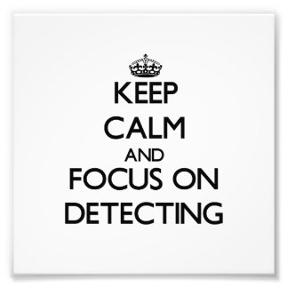 Keep Calm and focus on Detecting Photograph