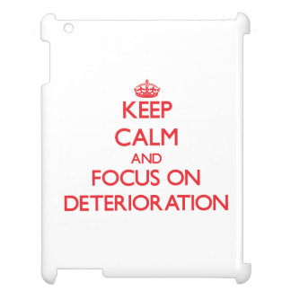 Keep Calm and focus on Deterioration Cover For The iPad