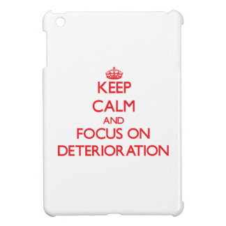 Keep Calm and focus on Deterioration iPad Mini Cover