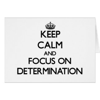 Keep Calm and focus on Determination Greeting Cards