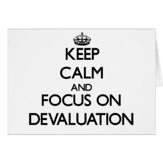 Keep Calm and focus on Devaluation Greeting Cards