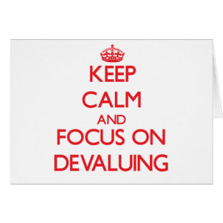 Keep Calm and focus on Devaluing Card