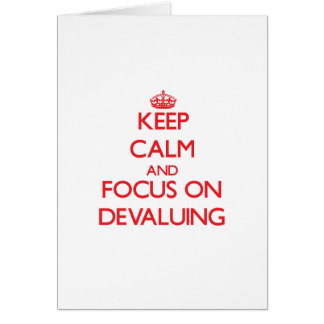 Keep Calm and focus on Devaluing Greeting Card