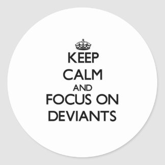 Keep Calm and focus on Deviants Round Stickers
