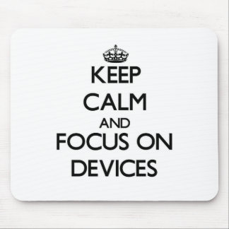 Keep Calm and focus on Devices Mousepads